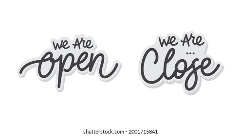 We are open and we are close lettering for sticker or sign. Design template, logotype, badge, door sign for cafe, bar, coffee shop