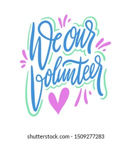 We our volunteer sign hand drawn vector lettering. Isolated on white background. Design for banner, poster, logo, sign, sticker web blog