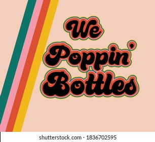 We Poppin Bottles retro 70s poster graphic design illustration, for hitting the nightclub and drinking alcohol, useful for parties and new years eve graphics