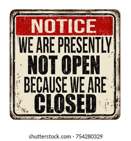 We are presently not open because we are closed vintage rusty metal sign on a white background, vector illustration