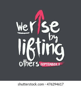 We rise by lifting others quote for Charity day. September 5. Brush typography on white background. Arrow rising up
