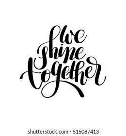 we shine together handwritten inscription modern calligraphy lettering text, positive qoute to wedding invitation or printing valentines day, vector illustration