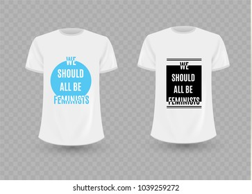 We should all be feminists.Typography slogan for t-shirts, hoodies.Replace Design with your Design, Change Colors Mock-up T shirt Template.