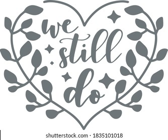 we still do wedding background heart shaped logo sign inspirational quotes and motivational typography art lettering composition design