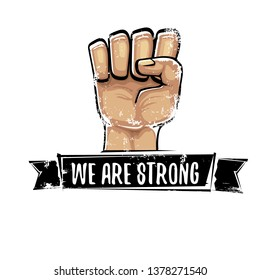 We are strong concept illustration with rised fist in the air isolated on white background. Motivational slogan