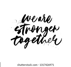 We are stronger together phrase. Hand drawn brush style modern calligraphy. Vectorillustration of handwritten lettering.