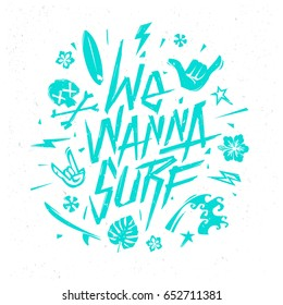 We Wanna Surf - hand drawn surfing shaka poster. Modern surfing design for cover fabric, hipster vintage print label. Tee print stamp t-shirt vector surf artwork isolated from white