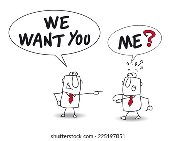 we want you. Joe is a recruiter. He is speaking with John and he says : we want you