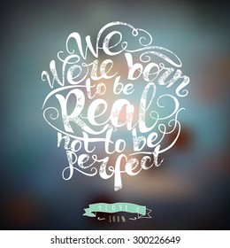 We were born to be real not to be perfect.  Custom hand lettering apparel t-shirt print design, typographic composition phrase quote poster