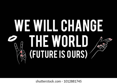 We will change the world Fashion Slogan and patch badges lip, hand   Vector illustration isolated on white background. Set of stickers, pins, patches in cartoon comic style. T-shirt graphic design