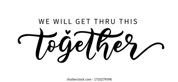 WE WILL GET THRU THIS TOGETHER. Coronavirus concept. Motivation quote. Stay strong. Typography poster. Self quarine time. Vector text. Fight cancer. Hope. Together we can overcome. Charity concept