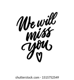 We will miss you hand drawn lettering for print, card, poster. Modern typography slogan.