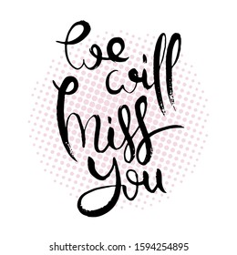 We will miss you. Hand lettering grunge card with textured handcrafted doodle letters in retro style. Hand-drawn vintage vector typography illustration