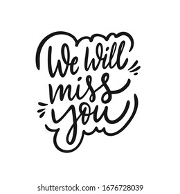 We Will Miss You. Hand drawn holiday lettering phrase. Black ink. Vector illustration. Isolated on white background.