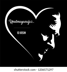 We will not forget 1938 November 10 death day Mustafa Kemal Ataturk , first president of Turkish Republic. translation Turkish. November 10, respect and remember