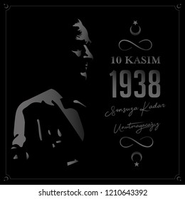 We will not forget 1938 November 10 death day Mustafa Kemal Ataturk, first president of Turkish Republic. translation Turkish. November 10, respect and remember