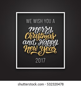 We wish you a Merry Christmas and Happy New Year 2017 phrase in frame on luxury black and golden color background. Premium vector illustration with letteting for winter holidays season greetings