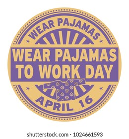 Wear Pajamas to Work Day, April 16, rubber stamp, vector Illustration