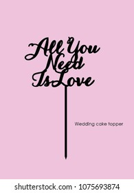 "Wedding cake topper ""All you need is love"""