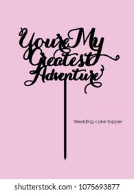 """Wedding cake topper """"You're my greatest adventure"""""""