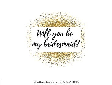 "Wedding calligraphy card, banner or poster graphic design lettering vector element. Hand written text ""Will you be my bridesmaid?""with golden glitter decoration."