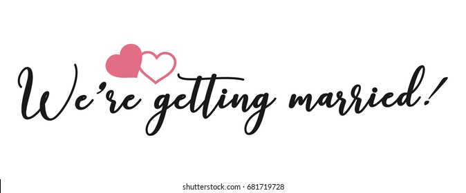 Wedding calligraphy postcard, banner or poster graphic design lettering vector element. Hand written wedding day romantic postcard decoration with pink hearts. We're getting married. Wedding quote.