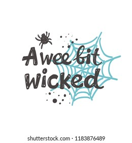 A wee bit wicked. Halloween. Logo, icon and label for your design. Lettering. Celebration motivational slogan. Hand drawn vector illustration. Can be used for sticker, badge, card, poster, banner