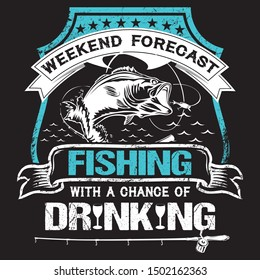 Weekend forecast fishing with a chance of drinking - fishing t shirt design