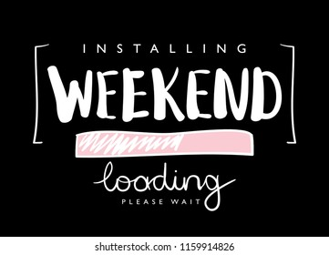 Weekend loading concept / Vector illustration design for t shirt graphics, textile prints, slogan tees, stickers, posters, cards and other uses