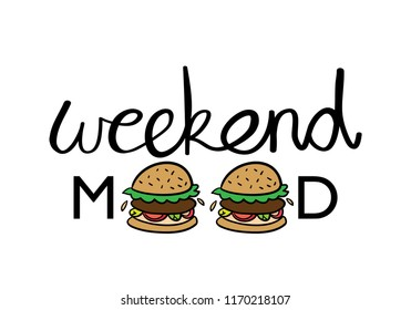 Weekend mood text and hamburger drawings / Vector illustration design for t shirt graphics, prints, posters, cards, stickers and other uses