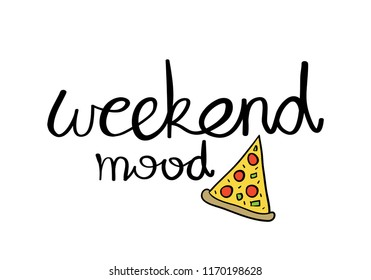 Weekend mood text and pizza drawing / Vector illustration design for t shirt graphics, prints, posters, cards, stickers and other uses