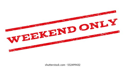 Weekend Only watermark stamp. Text caption between parallel lines with grunge design style. Rubber seal stamp with dirty texture. Vector red color ink imprint on a white background.