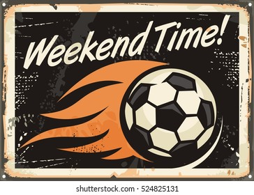 Weekend time. Retro tin sign design with soccer ball and flame trails. Sports and leisure.