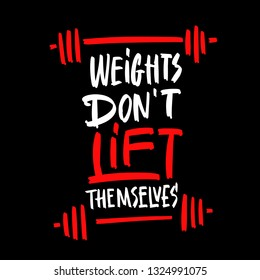 Weights Don't Lift Themselves. Gym Workout and Fitness Inspiring Motivation Quote. Creative Vector Sport Typography Grunge Poster Concept