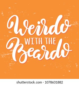 Weirdo with the beardo. Vector cute calligraphy on orange distressed background. Hand drawn lettering for funny prints, posters, banners and decor design