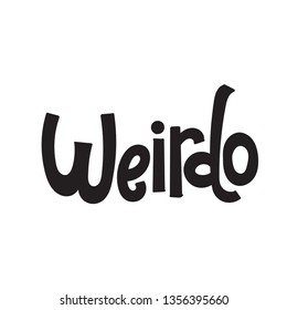 Weirdo - Funny, comical birthday slogan stylized typography. Social media, poster, card, banner, textile, gift, design element. Sketch quote, phrase on white background. Modern typography layout.