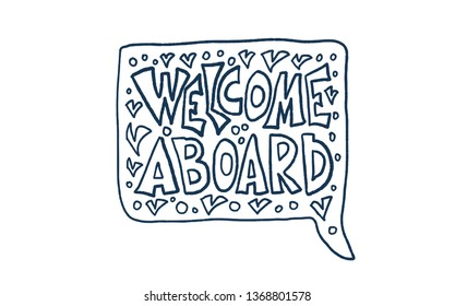 Welcome aboard concept in doodle style. Hand drawn lettering with speech bubble. New team member message. Vector  illustration.