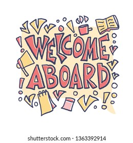 Welcome aboard concept. Hand drawn lettering with speech bubble and corporate items. New team member message. Vector color illustration.