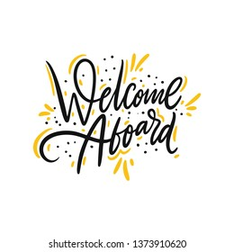 Welcome Aboard. Hand drawn vector lettering. Isolated on white background. Motivation phrase. Design for poster, greeting card, photo album, banner.