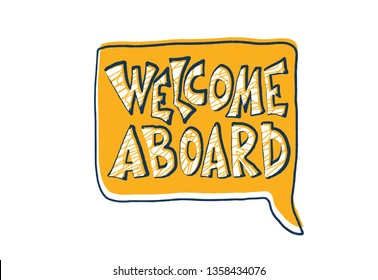 Welcome aboard message. Hand drawn lettering with speech bubble isolated. New team member quote. Stylized words on white background. Vector concept.
