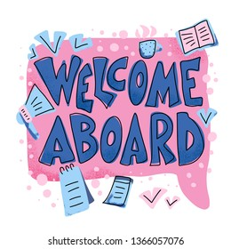 Welcome aboard phrase in flat style. Hand drawn lettering with speech bubble. New team member message. Vector color illustration.