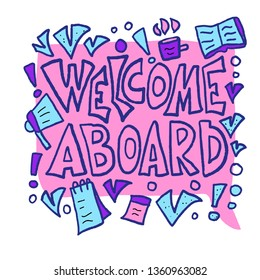 Welcome aboard phrase. Hand drawn lettering. Vector color illustration.