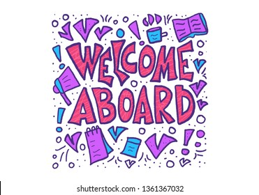 Welcome aboard phrase. Hand drawn business quote with job design elements. Welcome to the team message. Vector color illustration.