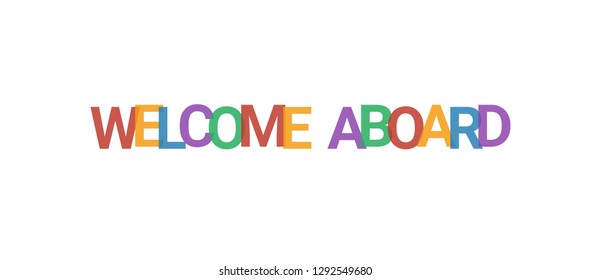 "Welcome aboard word concept. Colorful ""Welcome aboard"" on white background. Use for cover, banner, blog."