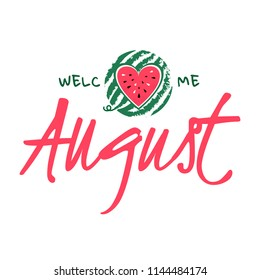 Welcome August card. Welcome banner hello august and sliced watermelon. Watermelon with heart on it. Vector illustration. Background for card, calendar or t-shirt print design.