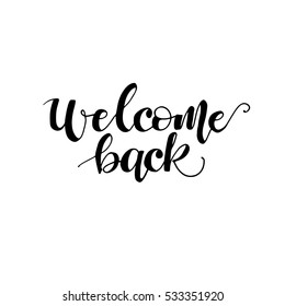 Welcome back card or poster. Hand drawn lettering. Modern calligraphy. Artistic text. Ink illustration.