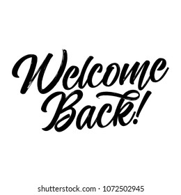Welcome back! - handwritten lettering. Hand drawn typography.  Good for scrap booking, posters, greeting cards, banners, textiles, gifts, T-shirts, mugs or other gifts.