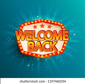 The welcome back retro banner with glowing lamps. Vector illustration with shining lights frame in vintage style. Greetings to casino, gambling, cinema, city for travelers.