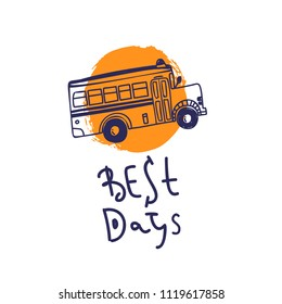 Welcome back to school with bus illustration. Best days concept logo