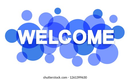 Welcome banner letters with transparent circles on white background. Welcome paper banner letters for web site, brochure, label, wallpaper and poster. Creative art concept, vector illustration